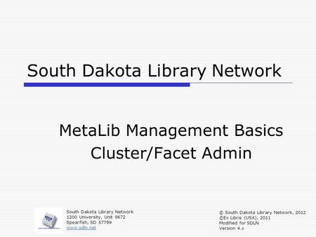 South Dakota Library Network MetaLib Management Basics Cluster/Facet Admin South Dakota Library Network 1200 University, Unit 9672 Spearfish, SD 57799.