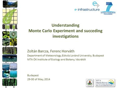 Understanding Monte Carlo Experiment and succeding investigations Zoltán Barcza, Ferenc Horváth Department of Meteorology, Eötvös Loránd Universtiy, Budapest.