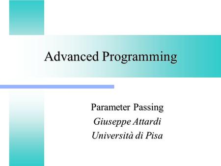 Advanced Programming Parameter Passing Giuseppe Attardi Università di Pisa.