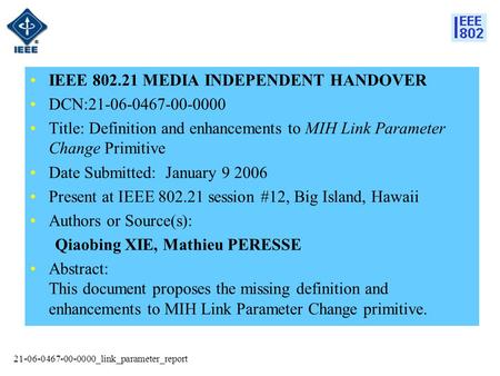 21-06-0467-00-0000_link_parameter_report IEEE 802.21 MEDIA INDEPENDENT HANDOVER DCN:21-06-0467-00-0000 Title: Definition and enhancements to MIH Link Parameter.