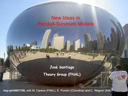 Hep-ph/0607106, with M. Carena (FNAL), E. Pontón (Columbia) and C. Wagner (ANL) New Ideas in Randall-Sundrum Models José Santiago Theory Group (FNAL)