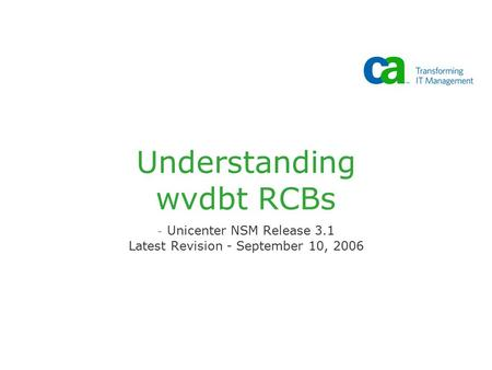 Understanding wvdbt RCBs - Unicenter NSM Release 3.1 Latest Revision - September 10, 2006.