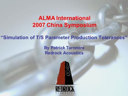 """Simulation of T/S Parameter Production Tolerances"" ALMA International 2007 China Symposium By Patrick Turnmire Redrock Acoustics."