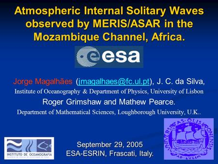 Atmospheric Internal Solitary Waves observed by MERIS/ASAR in the Mozambique Channel, Africa. Jorge Magalhães J. C. da