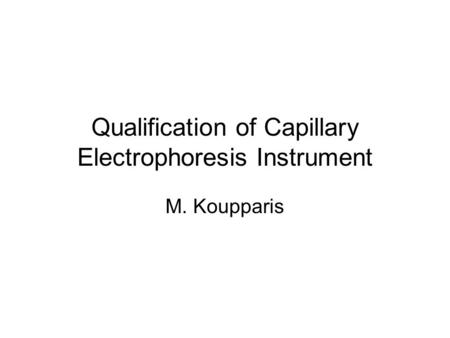 Qualification of Capillary Electrophoresis Instrument M. Koupparis.