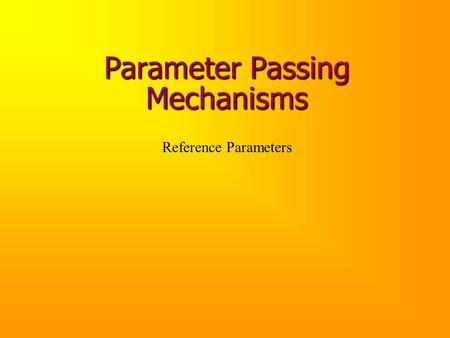 Parameter Passing Mechanisms Reference Parameters.