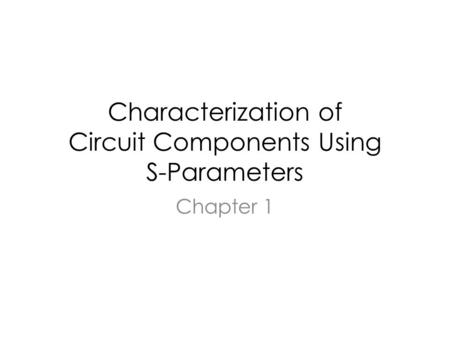 Characterization of Circuit Components Using S-Parameters Chapter 1.