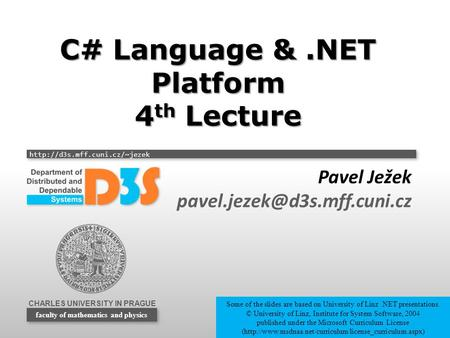 CHARLES UNIVERSITY IN PRAGUE  faculty of mathematics and physics C# Language &.NET Platform 4 th Lecture Pavel Ježek