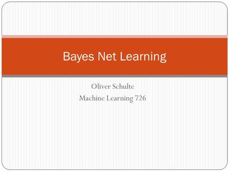 Oliver Schulte Machine Learning 726 Bayes Net Learning.