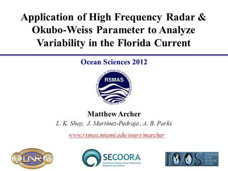 Application of High Frequency Radar & Okubo-Weiss Parameter to Analyze Variability in the Florida Current Matthew Archer L. K. Shay, J. Martinez-Pedraja,