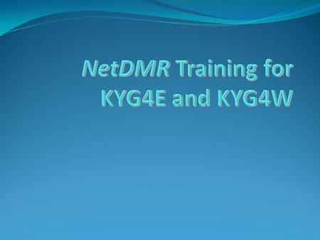 NetDMR Training for KYG4E and KYG4W
