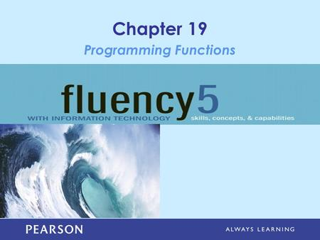 Chapter 19 Programming Functions. Copyright © 2013 Pearson Education, Inc. Publishing as Pearson Addison-Wesley Learning Objectives Apply JavaScript rules.
