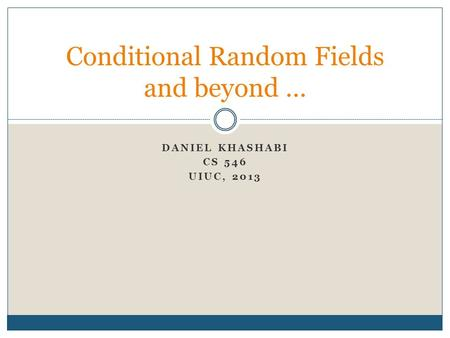 Conditional Random Fields and beyond …