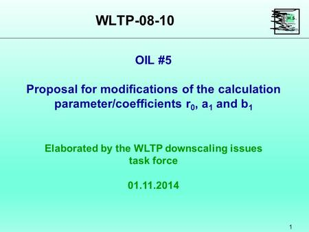 WLTP-08-10 1 Elaborated by the WLTP downscaling issues task force 01.11.2014 OIL #5 Proposal for modifications of the calculation parameter/coefficients.