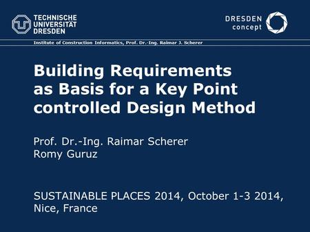 Building Requirements as Basis for a Key Point controlled Design Method Prof. Dr.-Ing. Raimar Scherer Romy Guruz Institute of Construction Informatics,
