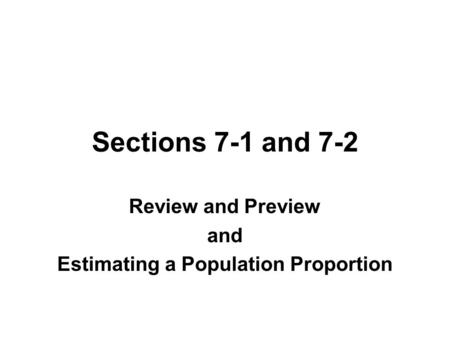 Sections 7-1 and 7-2 Review and Preview and Estimating a Population Proportion.
