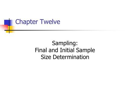 Chapter Twelve Sampling: Final and Initial Sample Size Determination.