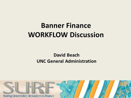 Banner Finance WORKFLOW Discussion David Beach UNC General Administration.