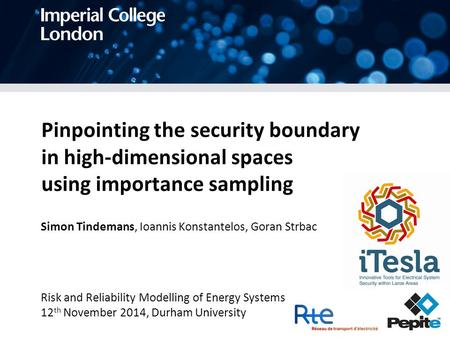 Pinpointing the security boundary in high-dimensional spaces using importance sampling Simon Tindemans, Ioannis Konstantelos, Goran Strbac Risk and Reliability.