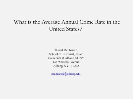 What is the Average Annual Crime Rate in the United States? David McDowall School of Criminal Justice University at Albany, SUNY 135 Western Avenue Albany,