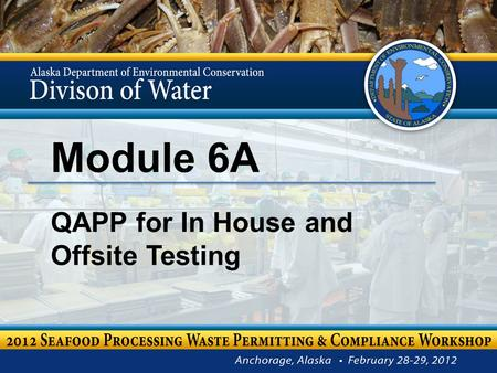 Module 6A QAPP for In House and Offsite Testing. Chris Foley Compliance Program Manager Module 6A – QAPP for In House and Offsite Testing 2.