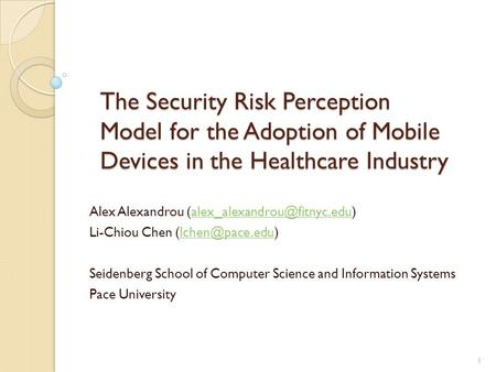The Security Risk Perception Model for the Adoption of Mobile Devices in the Healthcare Industry Alex Alexandrou