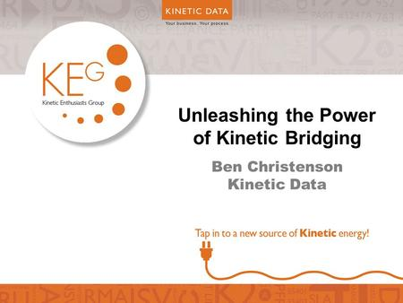 Unleashing the Power of Kinetic Bridging Ben Christenson Kinetic Data.
