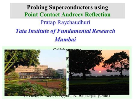 Probing Superconductors using Point Contact Andreev Reflection Pratap Raychaudhuri Tata Institute of Fundamental Research Mumbai Collaborators: Gap anisotropy.