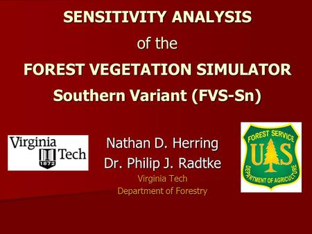 SENSITIVITY ANALYSIS of the FOREST VEGETATION SIMULATOR Southern Variant (FVS-Sn) Nathan D. Herring Dr. Philip J. Radtke Virginia Tech Department of Forestry.