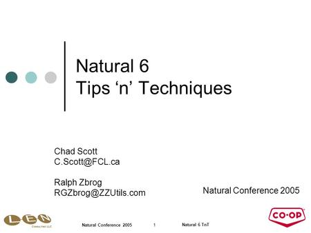 Natural 6 TnT 1 Natural Conference 2005 Natural 6 Tips 'n' Techniques Natural Conference 2005 Chad Scott Ralph Zbrog