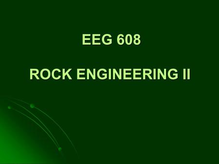 EEG 608 ROCK ENGINEERING II 1. Rock and Rock Mass Strength Rock mass characterization is an integral part of rock engineering practice. There are several.