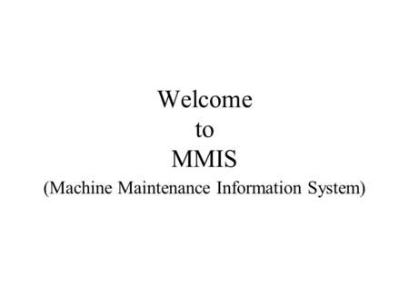Welcome to MMIS (Machine Maintenance Information System)