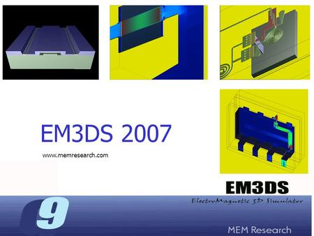 EM3DS 2007 www.memresearch.com. What is EM3DS EM3DS is a very efficient 3D High Frequency Electromagnetic simulator for structures involving multilayer.