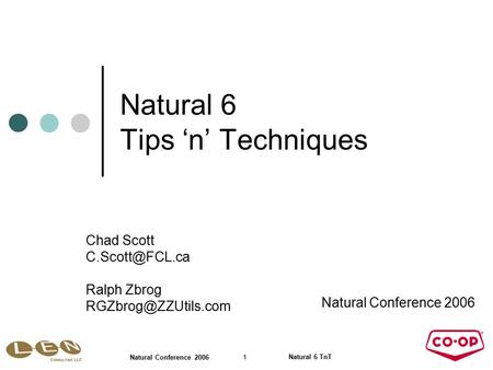 Natural 6 TnT 1 Natural Conference 2006 Natural 6 Tips 'n' Techniques Natural Conference 2006 Chad Scott Ralph Zbrog
