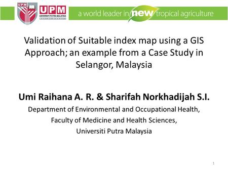 Validation of Suitable index map using a GIS Approach; an example from a Case Study in Selangor, Malaysia Umi Raihana A. R. & Sharifah Norkhadijah S.I.