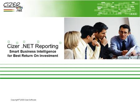 Cizer.NET Reporting Smart Business Intelligence for Best Return On Investment Copyright © 2005 Cizer Software.