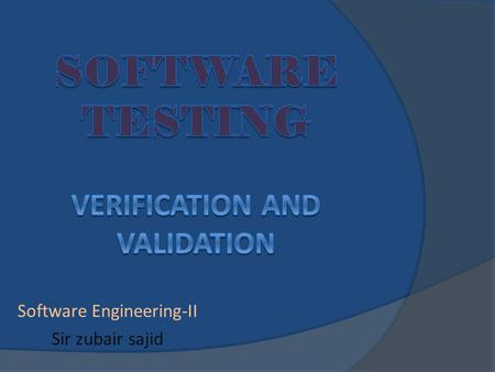 Software Engineering-II Sir zubair sajid. What's the difference? Verification – Are you building the product right? – Software must conform to its specification.