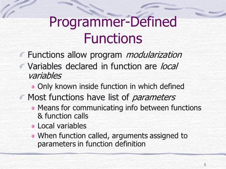 1 Programmer-Defined Functions Functions allow program modularization Variables declared in function are local variables Only known inside function in.