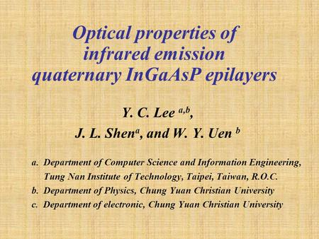Optical properties of infrared emission quaternary InGaAsP epilayers Y. C. Lee a,b, J. L. Shen a, and W. Y. Uen b a. Department of Computer Science and.