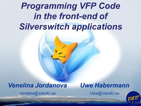 Uwe Habermann Venelina Jordanova Programming VFP Code in the front-end of Silverswitch applications.