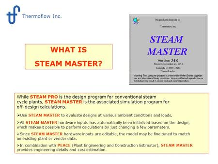 What is STEAM MASTER While STEAM PRO is the design program for conventional steam cycle plants, STEAM MASTER is the associated simulation program for off-design.