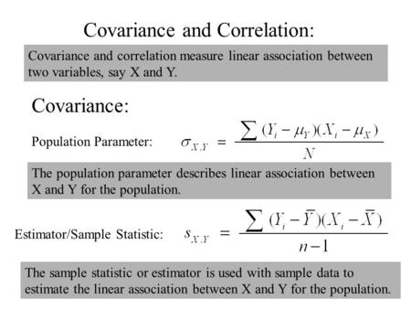 Covariance and Correlation: Estimator/Sample Statistic: Population Parameter: Covariance and correlation measure linear association between two variables,