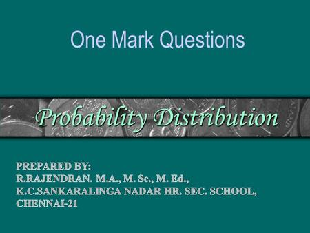 Probability Distribution One Mark Questions. Choose the Correct Answer 1.If f(x) = kx 2, 0 < x < 3 0, elsewhere is a probability density function then.