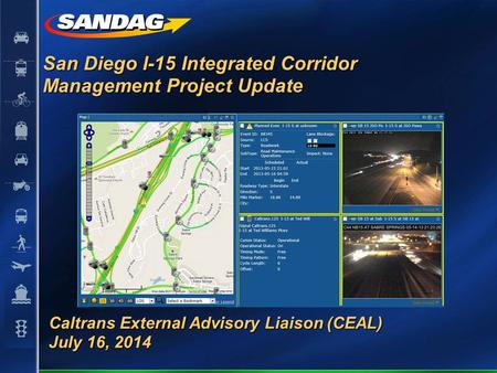 San Diego I-15 Integrated Corridor Management Project Update Caltrans External Advisory Liaison (CEAL) July 16, 2014.
