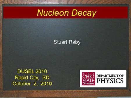 Nucleon Decay Stuart Raby DUSEL 2010 Rapid City, SD October 2, 2010.