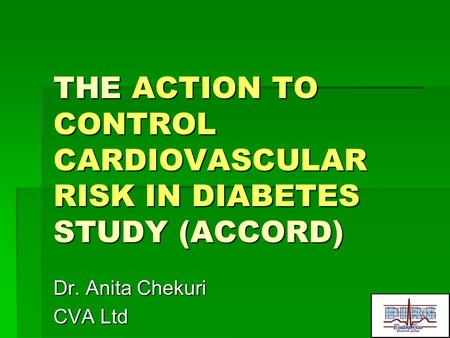 THE ACTION TO CONTROL CARDIOVASCULAR RISK IN DIABETES STUDY (ACCORD) Dr. Anita Chekuri CVA Ltd.