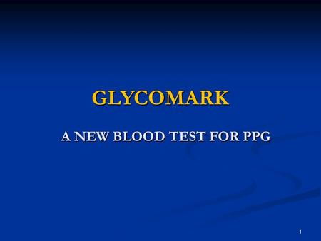 GLYCOMARK A NEW BLOOD TEST FOR PPG.