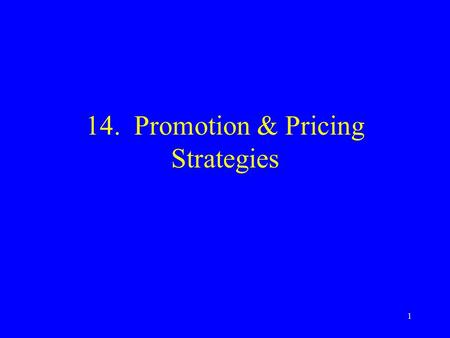 1 14. Promotion & Pricing Strategies. 2 Topics Promotion The promotion mix Promotion planning Developing the promotion mix Pricing objectives Setting.