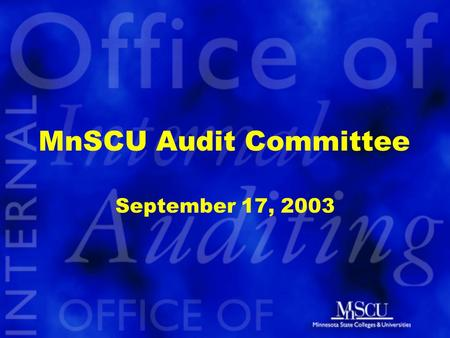 MnSCU Audit Committee September 17, 2003. An Assessment of Practices for Monitoring Satisfactory Academic Progress for Financial Aid Recipients John Asmussen.