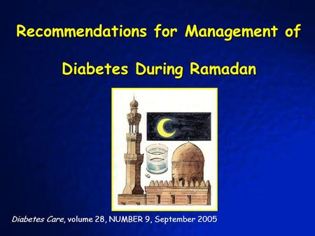 Recommendations for Management of Diabetes During Ramadan Diabetes Care, volume 28, NUMBER 9, September 2005.